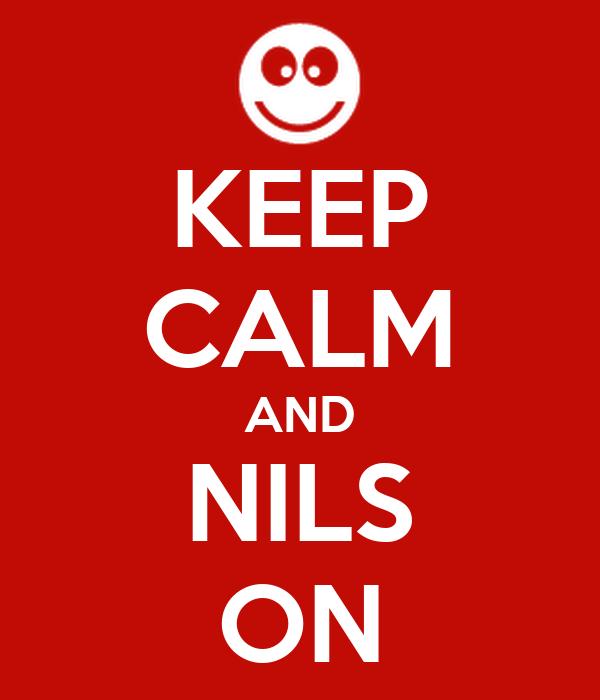 KEEP CALM AND NILS ON