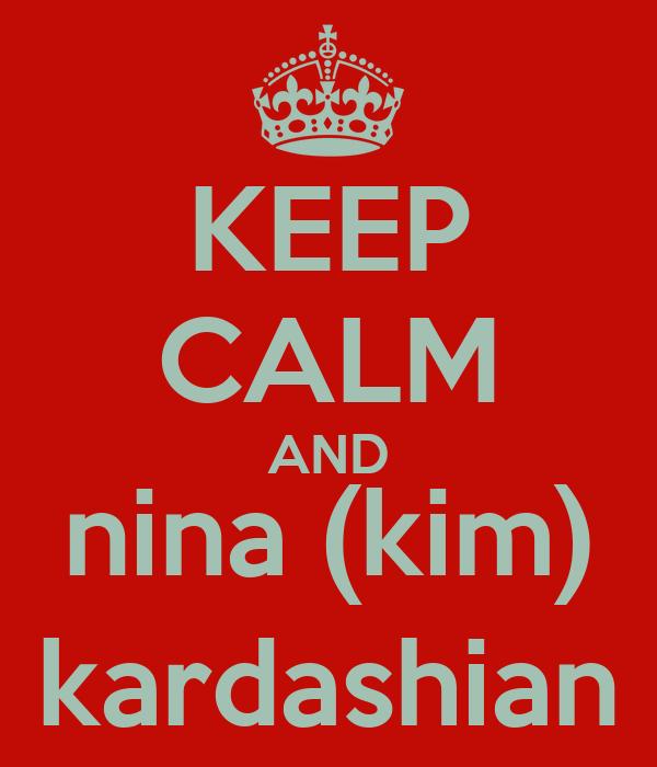 KEEP CALM AND nina (kim) kardashian