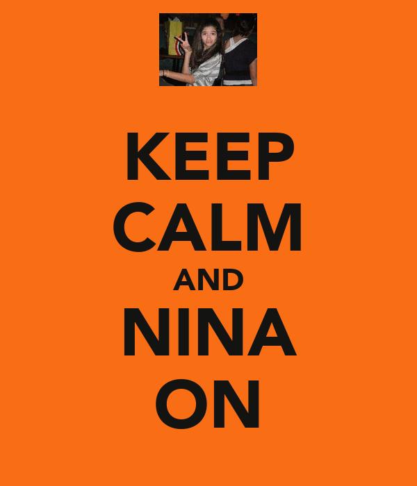 KEEP CALM AND NINA ON