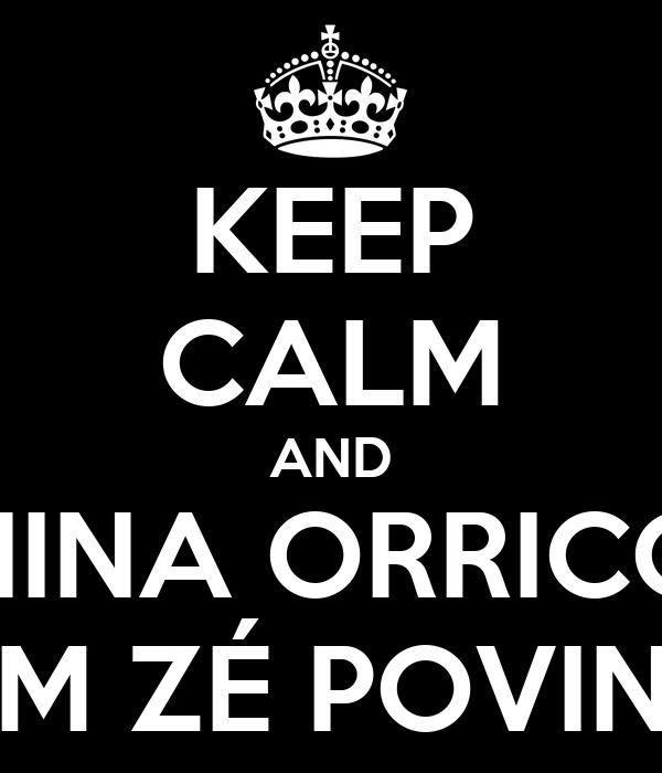 KEEP CALM AND NINA ORRICO COM ZÉ POVINHO