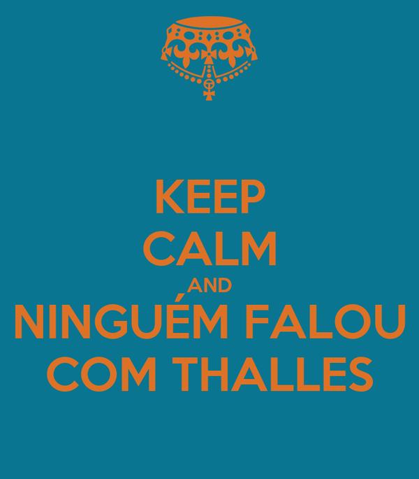 KEEP CALM AND NINGUÉM FALOU COM THALLES