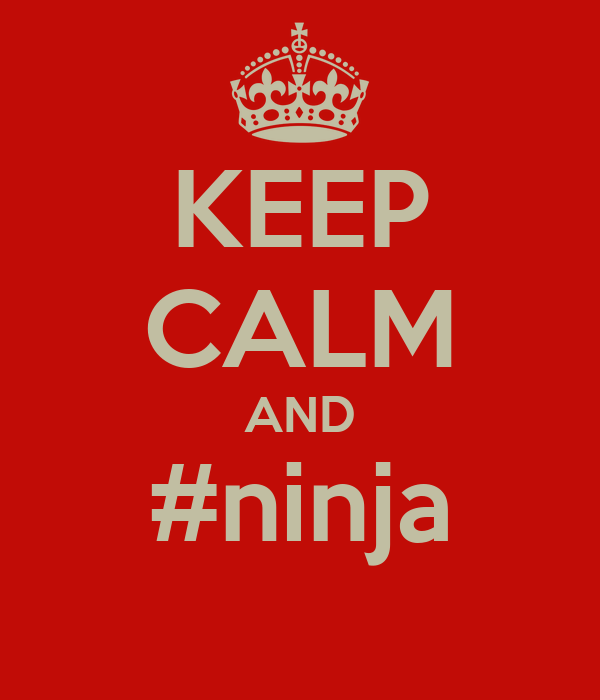KEEP CALM AND #ninja
