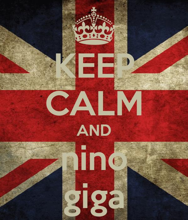 KEEP CALM AND nino giga