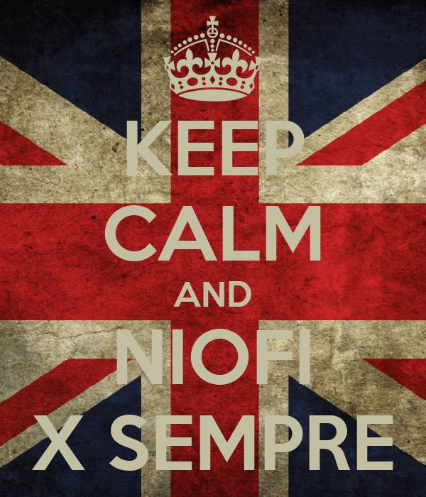 KEEP CALM AND NIOFI X SEMPRE