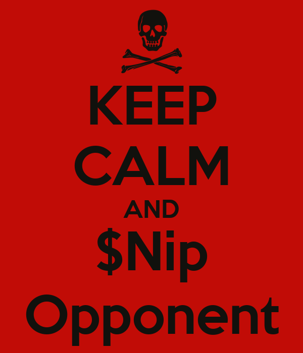 KEEP CALM AND $Nip Opponent