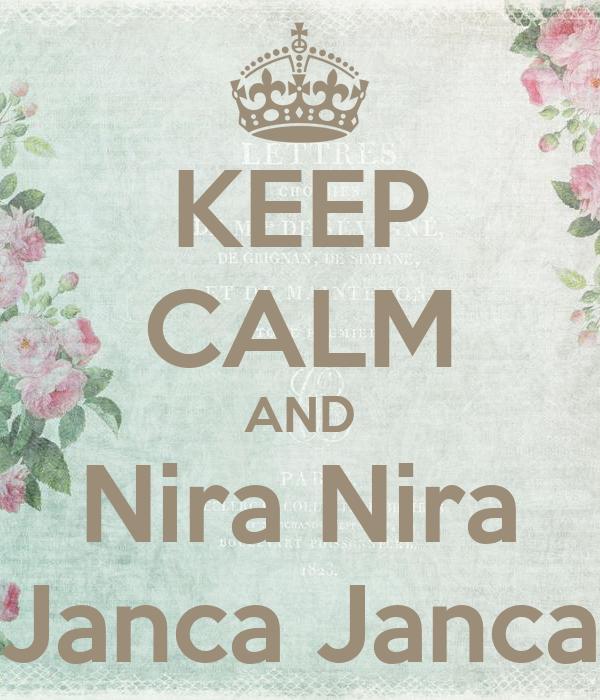 KEEP CALM AND Nira Nira Janca Janca