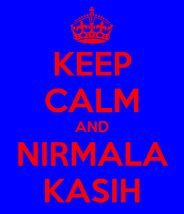 KEEP CALM AND NIRMALA KASIH