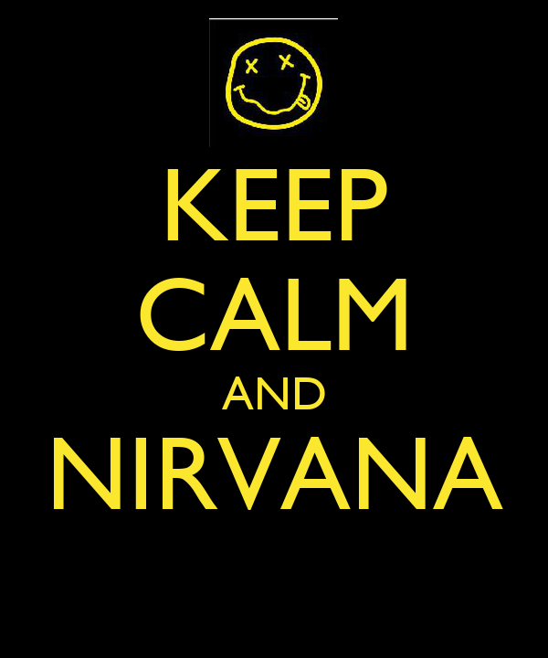 KEEP CALM AND NIRVANA