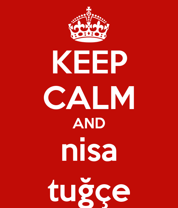 KEEP CALM AND nisa tuğçe