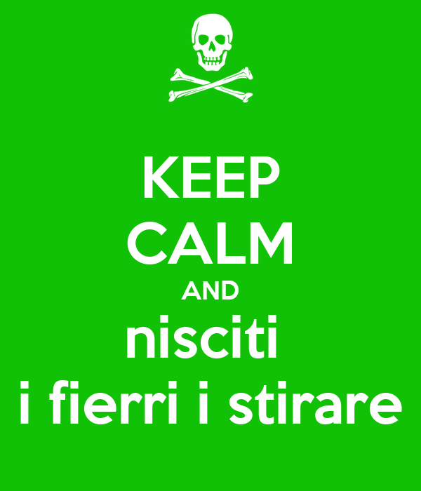 KEEP CALM AND nisciti  i fierri i stirare