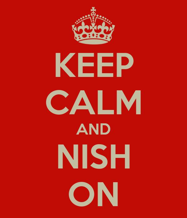 KEEP CALM AND NISH ON