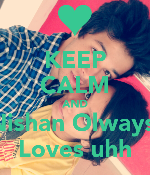 KEEP CALM AND Nishan Olways  Loves uhh