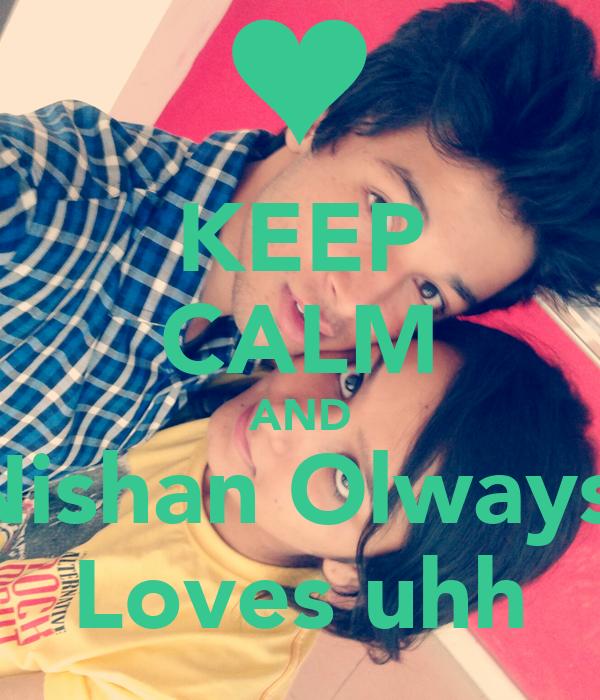 KEEP CALM AND Nishan Olways  Loves uhh