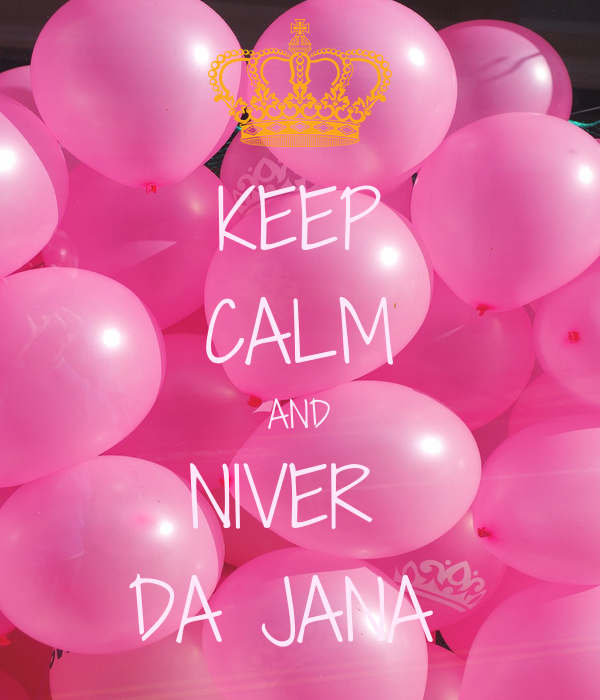 KEEP CALM AND NIVER  DA JANA