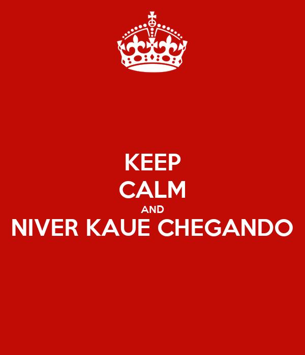 KEEP CALM AND NIVER KAUE CHEGANDO