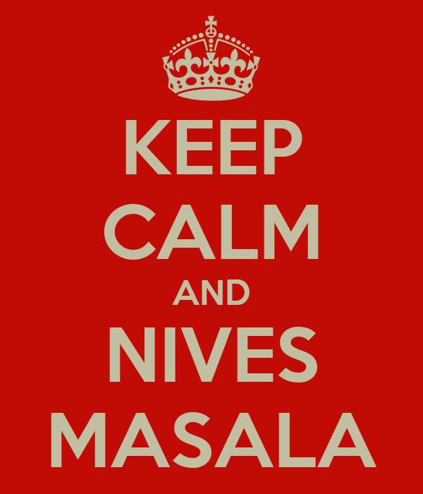 KEEP CALM AND NIVES MASALA