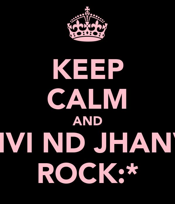 KEEP CALM AND NIVI ND JHANVI ROCK:*