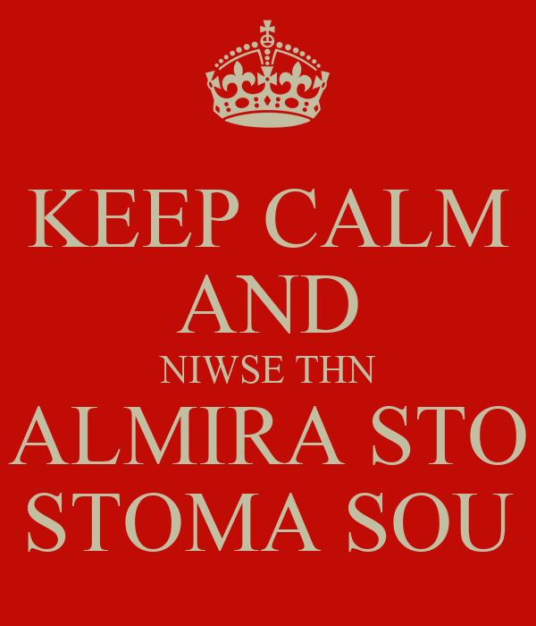KEEP CALM AND NIWSE THN ALMIRA STO STOMA SOU