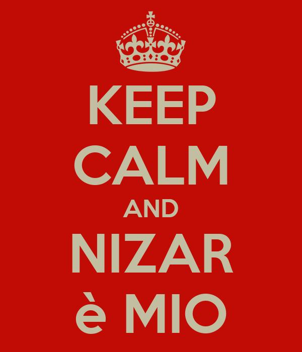 KEEP CALM AND NIZAR è MIO