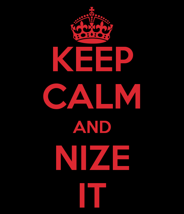 KEEP CALM AND NIZE IT