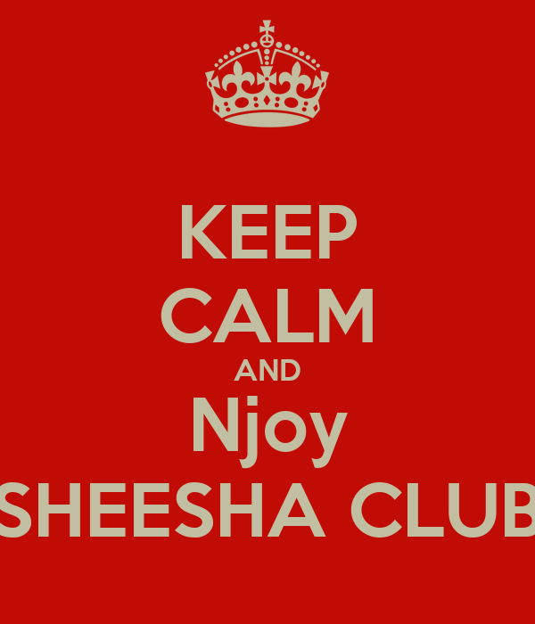 KEEP CALM AND Njoy SHEESHA CLUB