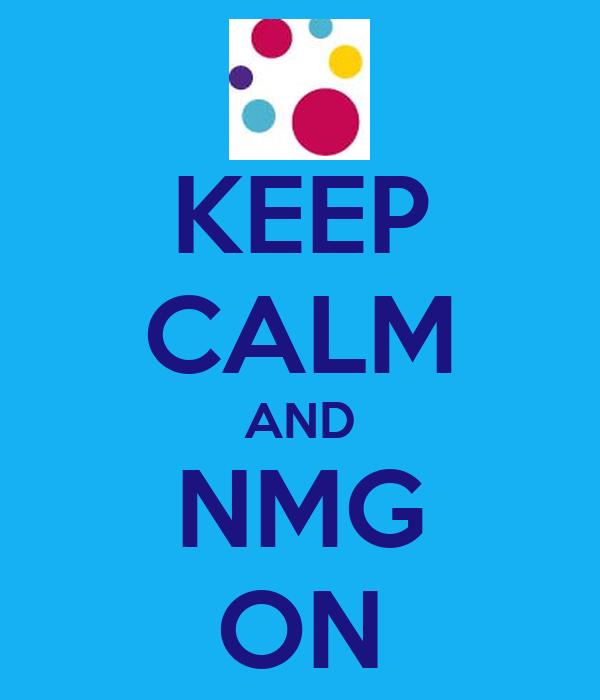 KEEP CALM AND NMG ON