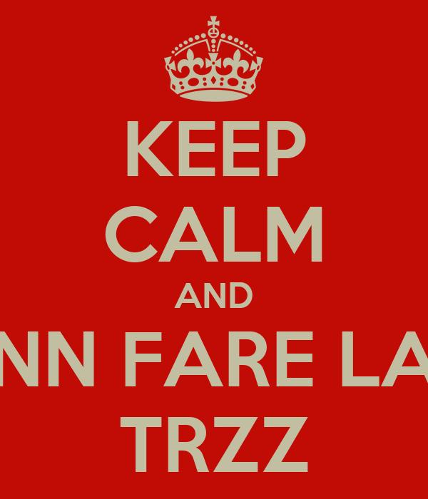 KEEP CALM AND NN FARE LA TRZZ