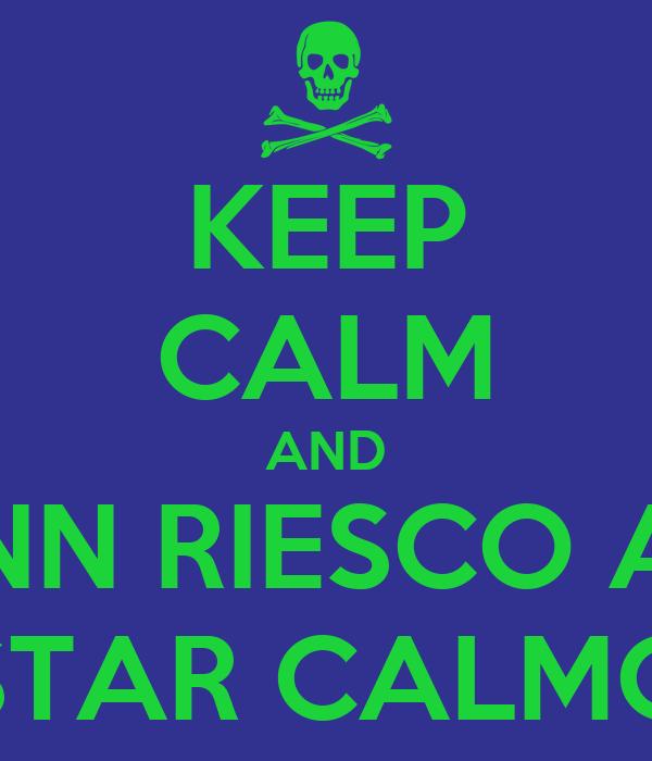 KEEP CALM AND NN RIESCO A STAR CALMO