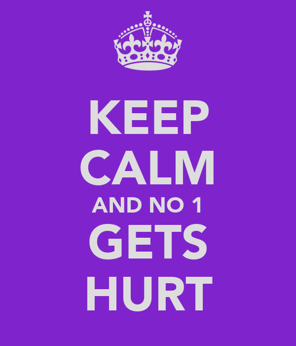 KEEP CALM AND NO 1 GETS HURT