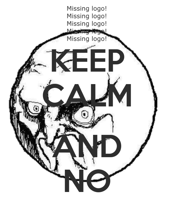 KEEP CALM  AND NO