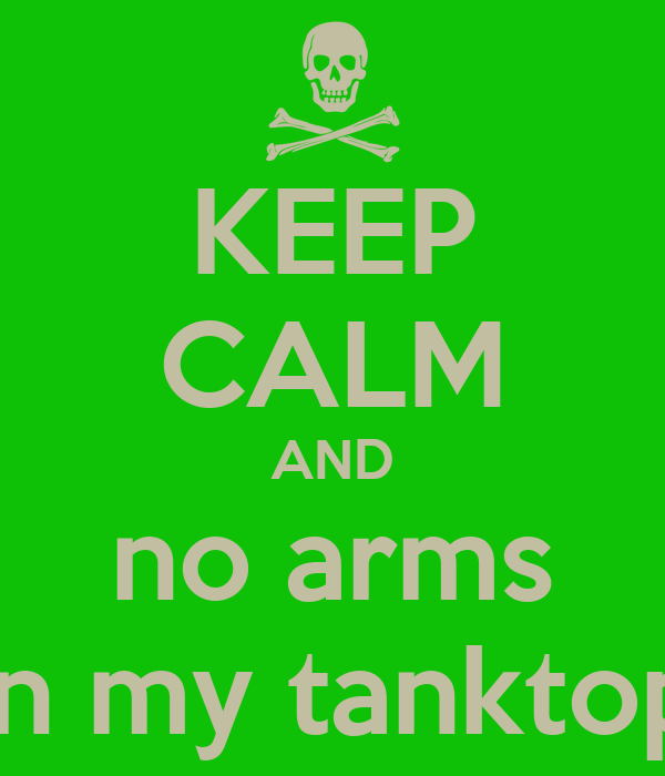 KEEP CALM AND no arms in my tanktop