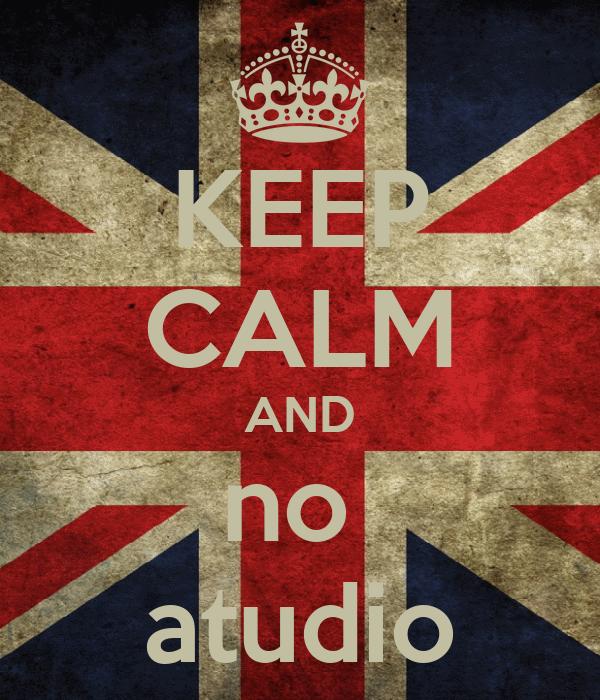 KEEP CALM AND no  atudio