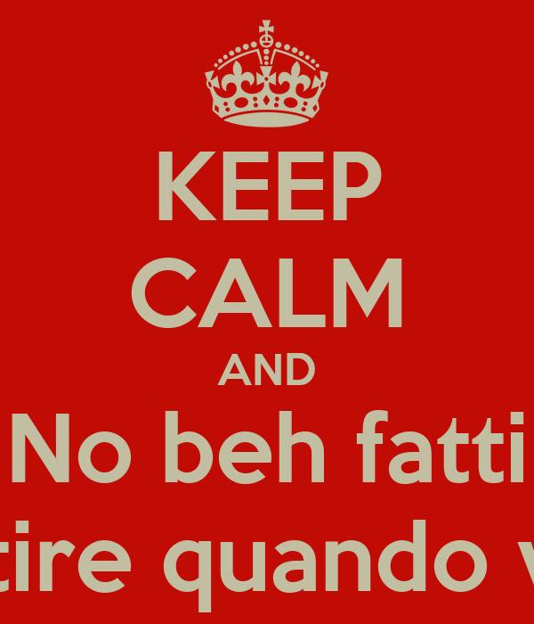 KEEP CALM AND No beh fatti Sentire quando vuoi!