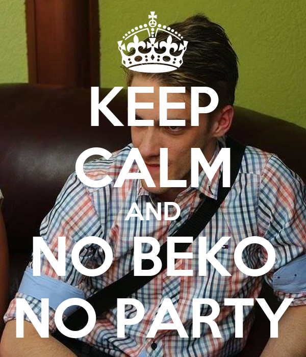 KEEP CALM AND NO BEKO NO PARTY