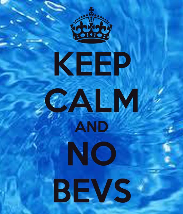 KEEP CALM AND NO BEVS