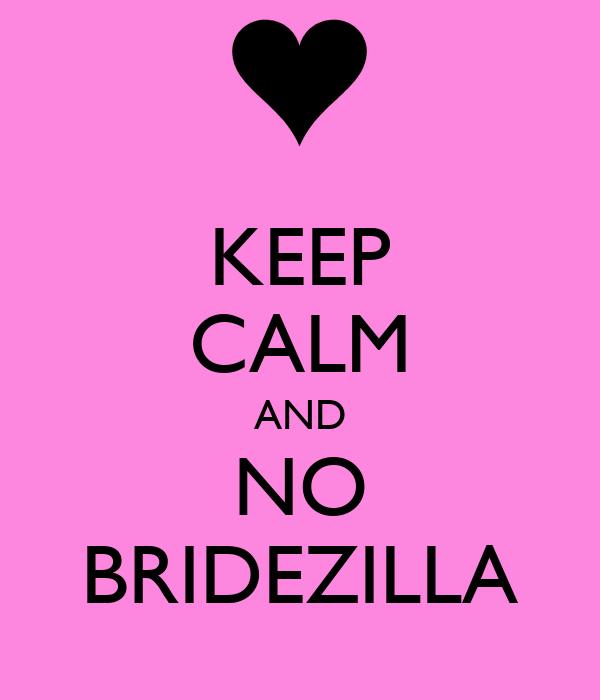 KEEP CALM AND NO BRIDEZILLA