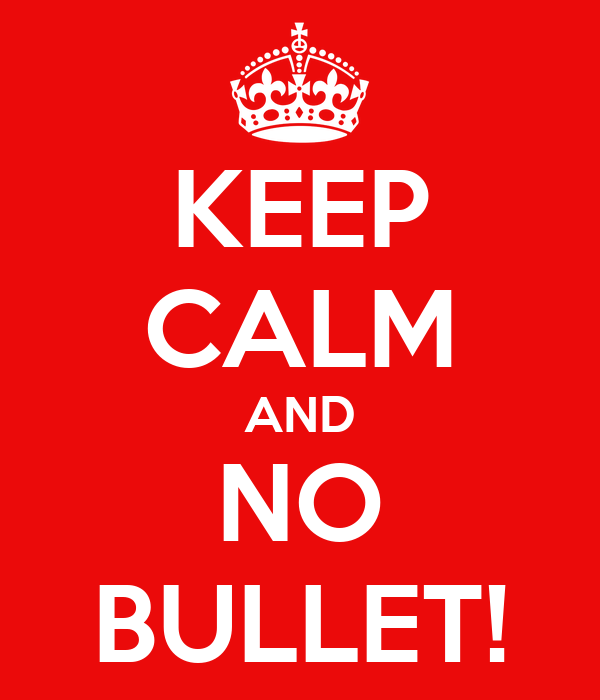 KEEP CALM AND NO BULLET!