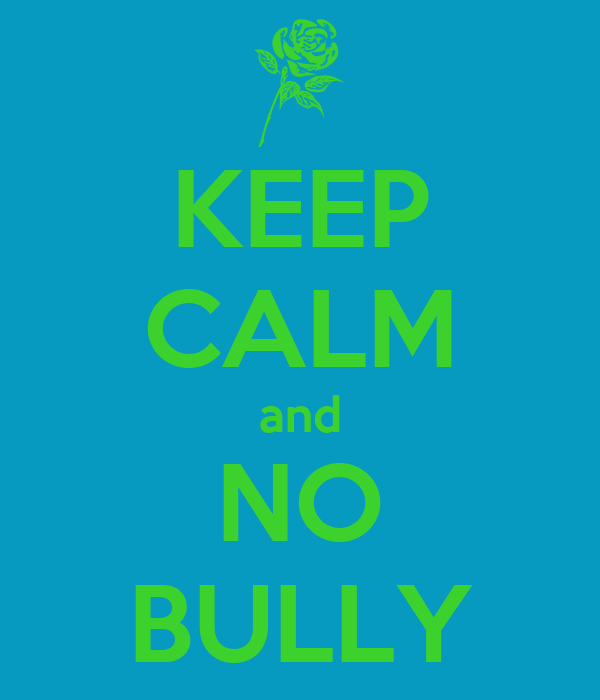 KEEP CALM and NO BULLY