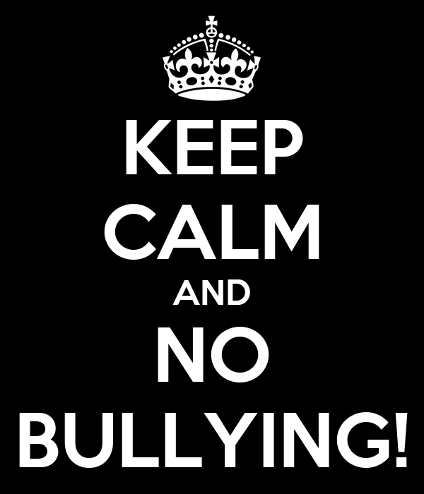 KEEP CALM AND   NO   BULLYING!
