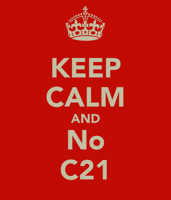 KEEP CALM AND No C21