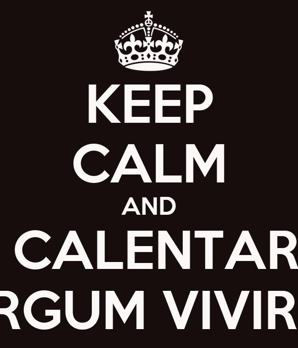 KEEP CALM AND NO CALENTARUM LARGUM VIVIRUM