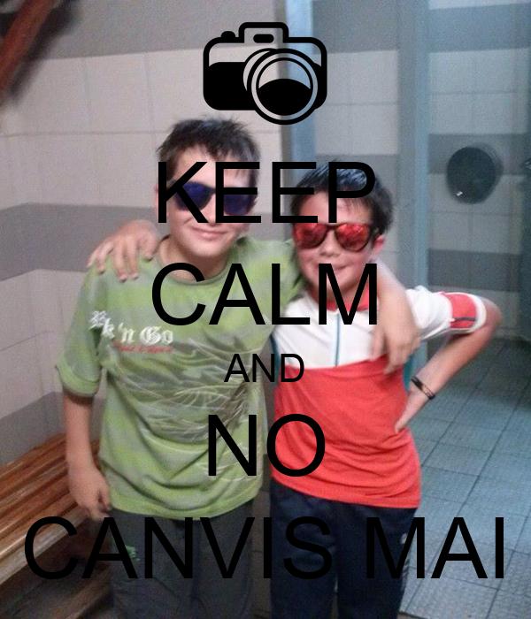 KEEP CALM AND NO CANVIS MAI