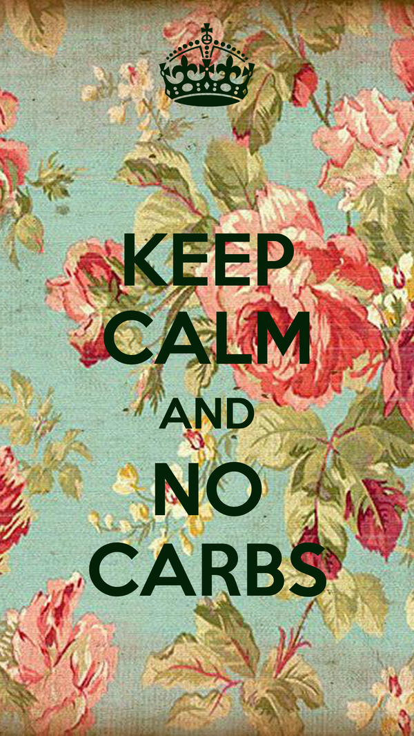 KEEP CALM AND NO CARBS