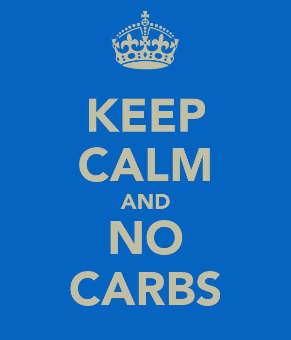 KEEP CALM AND NO CARBS