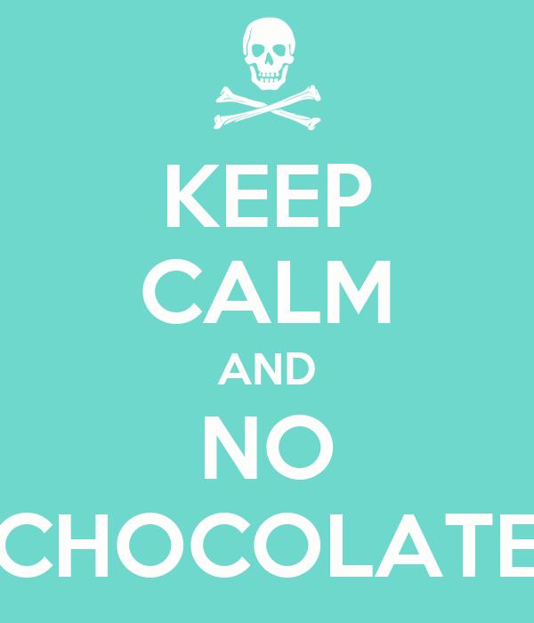 KEEP CALM AND NO CHOCOLATE