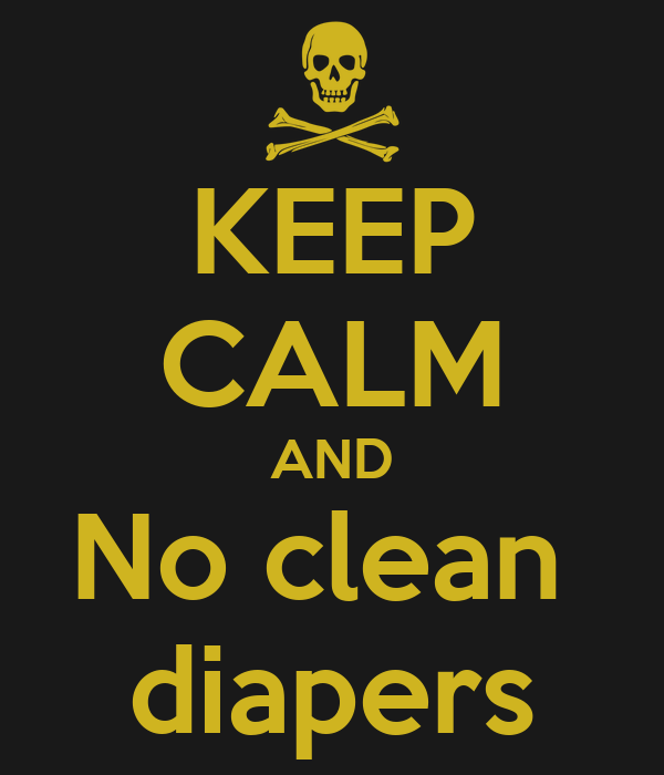 KEEP CALM AND No clean   diapers