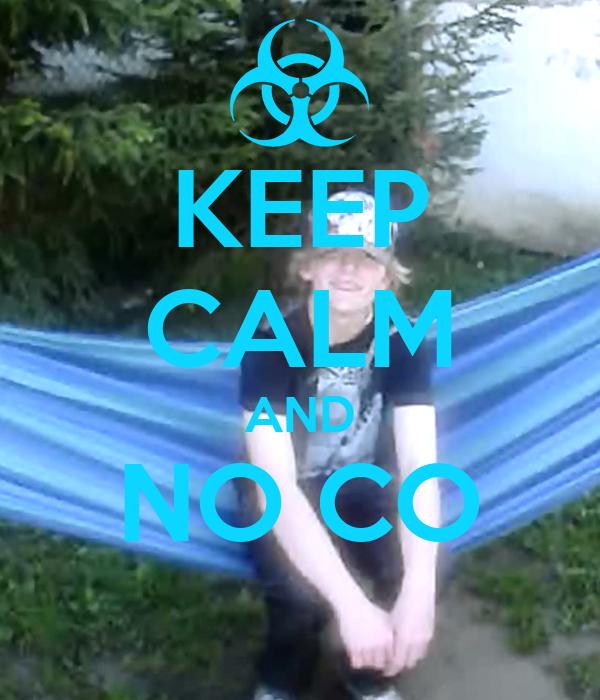 KEEP CALM AND NO CO