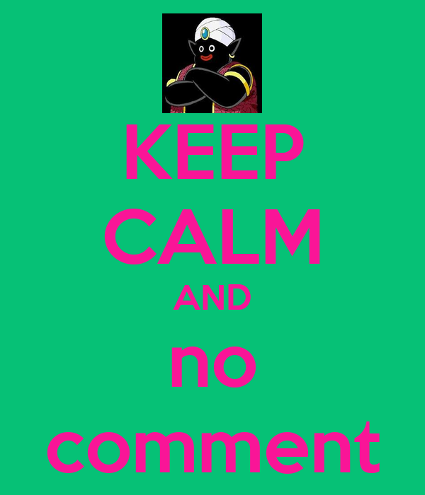 KEEP CALM AND no comment