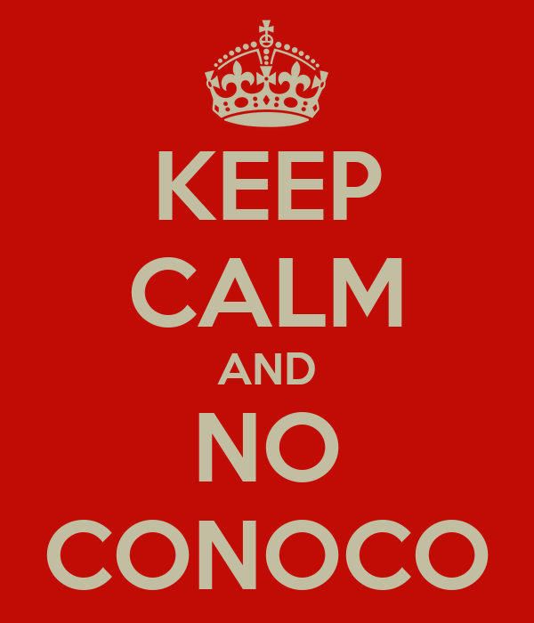 KEEP CALM AND NO CONOCO