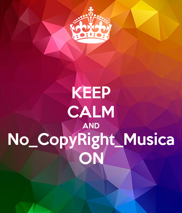 KEEP CALM AND No_CopyRight_Musica ON